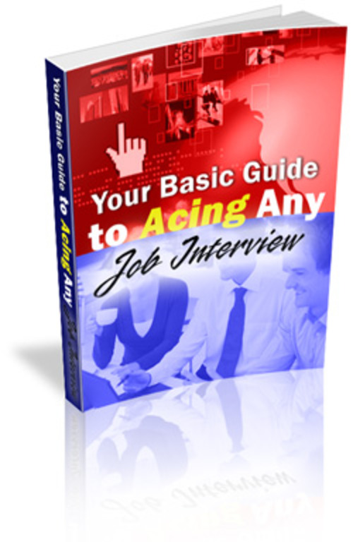 Product picture Your Basic Guide to Acing Any Job Interview (PLR)